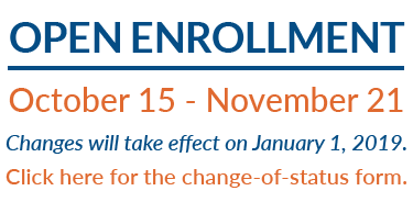 Open enrollment is October 15 – November 21. Changes take effect January 1, 2019. Click here for the change-of-status form.
